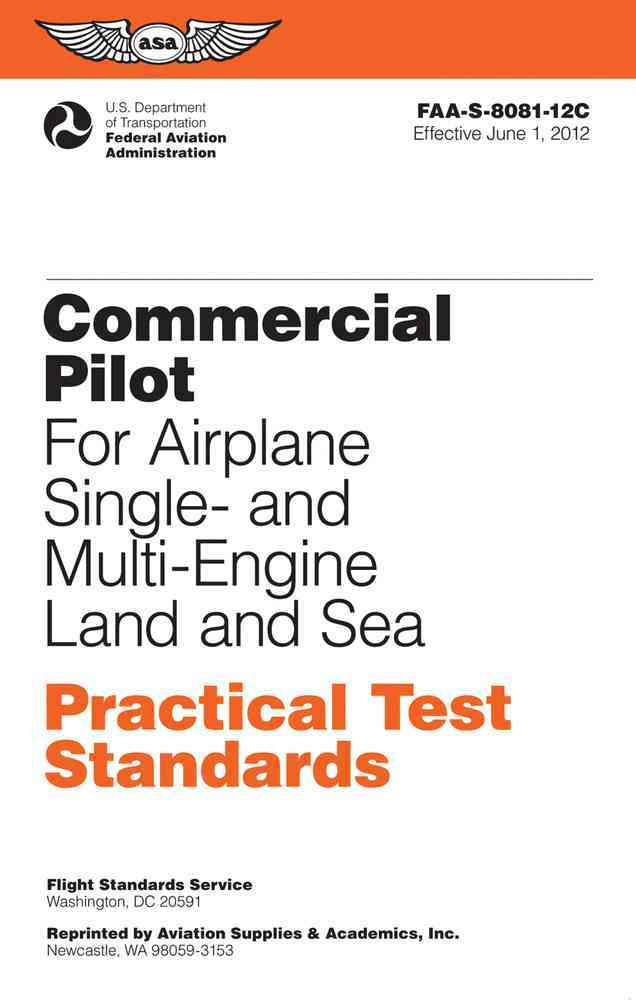 Commercial Pilot for Airplane Single- and Multi-Engine Land and Sea Practical Test Standards By Federal Aviation Administration (COR)